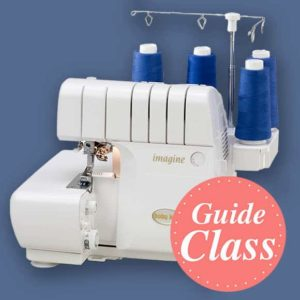 Learn to Use Your Serger - Class 1 Instructional Guide Class (C-SGR1)